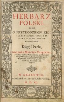 Herbarz polski, to iest O przyrodzeniv zioł y drzew rozmaitych, y innych rzeczy do lekarztw nalezących. Księgi dwoie...