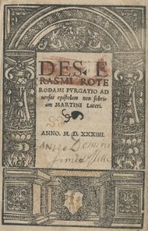 Des Erasmi Roterodami Purgatio ad uersus epistolam non sobriam Martini Luteri