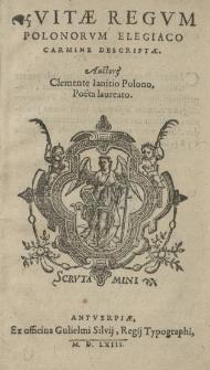 Vitae regum Polonorum, elegiaco carmine descriptae. Auctore Clemente Janitio [...]