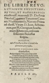 De libris revolutionum [...] Nicolai Copernici [...] Narratio prima [...] per [...] Georgium Ioachimum Rheticum, una cum Encomio Borussiae scripta