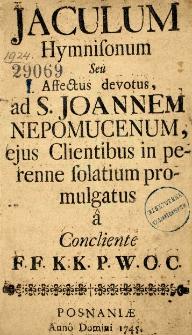 Jaculum hymnisonum Seu Affectus devotus, ad S. Joannem Nepomucenum, ejus Clientibus in perenne solatium promulgatus a Concliente F.F.K.K.P.W.O.C.