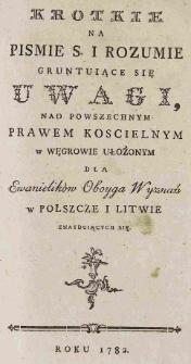 Krotkie na Pismie S. i rozumie gruntuiące się Uwagi nad powszechnym prawem kościelnym w Węgrowie ułożonym dla Ewanielików Oboyga Wyznań w Polszcze i Litwie znayduiących się
