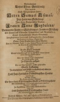 Wolverdientes Letztes Ehren-Gedächtniss, dem [...] Samuel Assman, Frey-Herrn von Schlichting, Ihro hoch-Freyherzlichen Gnaden Frauen Anna Magdalena [...] geb. Freyin von Abschatz [...] seiner [...] Frauen Gevatterin innigst-geliebtem, älterem [...] Sohne, als Derselberin [...] den 27. Novembr. dieses 1713ten Jahres [...] in dem fünffzehendem Jahre seines [...] Alters, seinen [...] Geist [...] auffgab [...] auffgerichtet von Friedrich Webern [...]