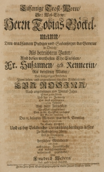 Eilfertige Trost-Worte [...] Herrn Tobias Böckelmann [...] Prediger und Seelensorger der Gemeine in Dribitz [...] und dessen [...] Ehe-Liebsten, Fr. Susannen, geb. Rennerin [...] bey frühzeitigen Absterben Ihres [...] Töchterleins, Eva Rosina, nach angetretenem 8ten Viertel-Jahre seines zarten Alters und den 10 Januarij [...] 1713ten Jahres [...] auss Schlichtingsheim wolmeinend zugeschicket von Friedrich Webern