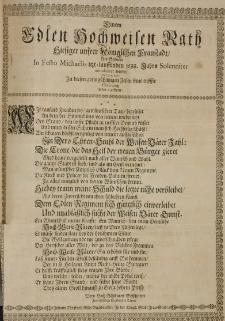 Einem Edlen Hochweisen Rath hiesiger unserer Königlichen Fraustadt, als selbeter In Festo Michaelis ietz-lauffenden 1688. Jahrs Solenniter introduciret wurde, offeriret in diesen geringschätzigen Zeilen seine tieffste Obserwantz unten gesetzter