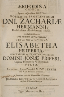 Aerifodina gamica quam ad auspicatissimas nuptias [...] Zachariae Hermanni Ilkusziensium Aerifodinarum addicti, cum [...] Elisabetha Priferia [...] Jonae Priferi Civic [et] Mercatoris Wschovensis, filia, Ilkusziae, Anno Domini MDCLXXXIII die XXI Februarii, celebratas, in [...] amicitiae Monumentum Praesentavit Joannes Redwitz
