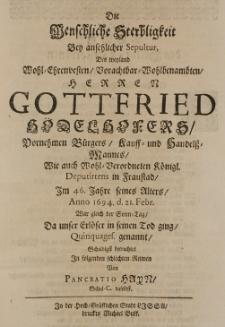 Die Menschliche Sterbligkeit bey ansehnlicher Sepultur des [...] Herren Gottfried Hödelhofers [...] im 46 Jahre seines Alters Anno 1694 d. 21 Febr. [...] da unser Erlöser in seinen Tod ging [...] Schuldig betrachtet in folgenden schlechten Reimen von Pancratio Hayn