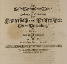 Neu Feste-Verbundene-Treu, und hochzeitliche Erscheinung derer Lauterbach- und Prüferischen Ehren-Versammlung, so celebriret ward treu-meinend aufgesetzet, von A. B. D. Anno 1690 den 7 Novembr.