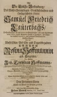Als die Ehliche Verbindung des [...] Samuel Friedrich Lauterbachs [...] Mit der [...] Rosina Hoffmannin geb. Kergerin [...] Den 21. Novembr. Anno 1719 in Fraustadt höchst glücklich vollzogen wurde [...]