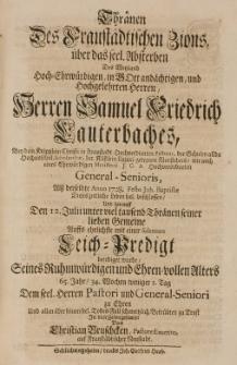 Thränen des Fraustädtischen Zions, über das seel. Absterben des [...] Samuel Friedrich Lauterbaches... Alss berselbte Anno 1728. Festo Joh. Baptistae Dieses zeitliche Leben [...]