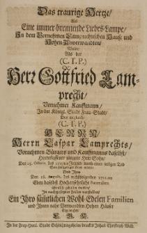 Das traurige Hertze [...] in dem [...] Lamprechtischen Hause und hohen Anverwandten, als der [...] Gottfried Lamprecht [...] Kauffmann in [...] Frau-Stadt [...] den 15 Octobr. des 1710ten Jahres [...] sein frühzeitiges Leben endete [...] L. G. K.