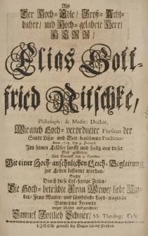 Als der Hoch-Edle Gross-Acht-bahre und Hoch-gelahrte Herr Herr Elias Gottfried Nitschke [...] Physicus der Stadt Lissa [...] Anno 1718 den 4 Januarii [...] seelig aus dieser Welt geschieden [...]