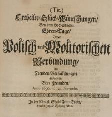 Ertheilte Glück-Wünschungen, bey dem hochzeitlichen Ehren-Tage, derer Polisch- und Molitorischen Verbindung, als Freunden-Versammlungen aufgesetzet von Freunden, Anno 1690. d. 21. Novembr.