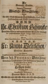 Die vormahls betrübte aber Runmehro wiederumb Glückiche Abwechselung, welche als [...] Hr. Christian Schincke [...] mit der [...] Fr. Anna Delitschen gebohrne Leopardin [...] den 5 Julij Anno 1694 Hochzeit hielte vorstellen wolte [...]