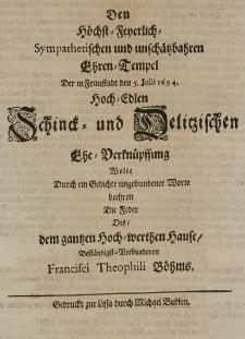 Den Höchst-Feyerlich-Sympathetischen und unschätzbahren Ehren-Tempel der in Fraustadt den 5. Julii 1694 [...] Schinck- und Delitzischen Ehe-Verknüpffung wolte beehren [...]