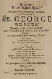 Wolverdienter Letzter Ehren-Dienst Dem Edlen Wol-Ehrenvesten Wolweisen und Wolbenamten Hn. George Stoltz Fürnehmen des Raths in Lissa [...] den 20. Sept. des 1702. Jahres [...]