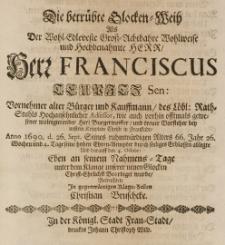 Die betrübte Glocken-Weih, als der [...] Franciscus Teupitz, sen. [...] Bürgermeister [...] in Fraustadt Anno 1690 d. 26 Sept. [...] durch sein seeliges Erblassen ablegte [...] betrachtete in gegenwärtigen Klagen-Zeihlen [...]