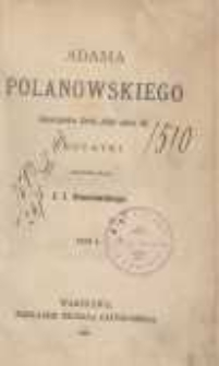 Adama Polanowskiego Dworzanina Króla JMci Jana III notatki ułożone przez J. I. Kraszewskiego. T.1
