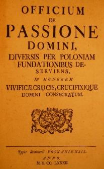 Officium de passione Domini, diversis per Poloniam fundationibus deserviens, in honorem vivificaecrucis, crucifixique Domini consecratum