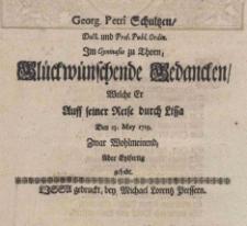 Glück wünschende Gedancken Welche Er Auff seiner Reise durch Lissa Den 23. May 1719. Zwar Wohlmeinend, Aber Eylfertig gehabt