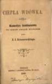 Ciepła wdówka: komedya kontuszowa w trzech aktach wierszem