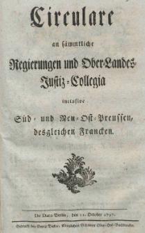 Circulare an sämmtliche Regierungen und Ober-Landes-Justiz-Collegia inclusive Süd- und Neu-Ost-Preussen, desgleichen Francken