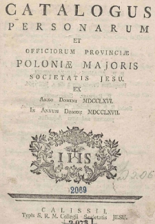 Catalogus personarum et officiorum Provinciae Poloniae Majoris Societatis Jesu. Ex Anno Domini MDCCLXVI In Annum Domini MDCCLXVII