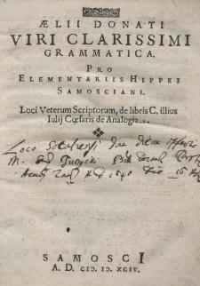 Aelii Donati viri clarissimi Grammatica pro elementariis hippei Samosciani loci veterum scriptorum, de libris C. illius Iulij Coesaris de Analogia