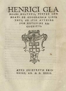 Henrici Glareani Helvetii, poetae laureati De geographia liber unus / ab ipso authore iam novissime recognitus