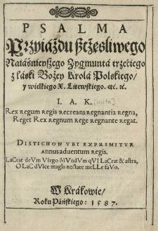 Psalma przyiazdu szcżęsliwego Naiaśnieyszego Zygmunta trzeciego z łaski Bożey Krola Polskiego y wielkiego X. Litewskiego
