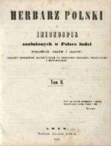 Herbarz polski i imionospis zasłużonych w Polsce ludzi wszystkich stanów i czasów; ułożony porządkiem alfabetycznym na podstawie Herbarza Niesieckiego i manuskryptów. Tom II