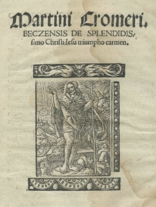 Martini Cromeri. Beczensis De splendidissimo Christi Jesu triumpho carmen