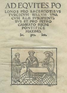 Ad equites polonos pro sacerdotibus turcicum bellum una cum illis suscipientibus et pro Petro Gamrato Regni pontifice maximo. Iac[obus] Prz[iłusius] Iess[ovius]