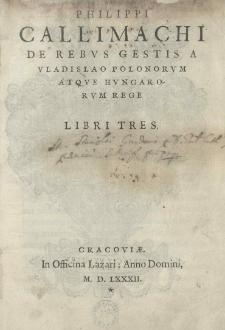 Philippi Callimachi De rebus gestis a Vladislao Polonorum atque Hungarorum rege. Libri tres