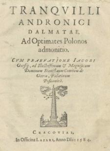 Ad optimates Polonos admonitio. Cum praefatione Jacobi Gorscij ad Illustrisimum et Magnificum Stanislaum de Gorca, palatinum posnanien[sem]
