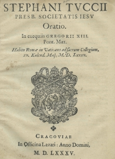 Oratio in exequiis Gregorii XIII. Pont[ificis] Max[imi]. Habita Romae in Vaticano ad Sacrum Collegium, XV. Kalend. Maij [17 IV] 1585