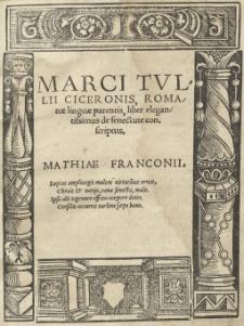 Marci Tullii Ciceronis, Romanae linguae parentis, liber elegantissimus De senectute conscriptus. [Cura] Mathiae Franconii
