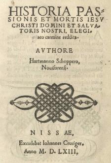 Historia passionis et mortis Iesu Christi Dominis et Salvatoris nostris, Elegiaco carmine reddita. Avthore