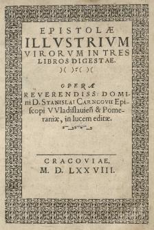 Epistolae illustrium Virorum in tres libros digestae. opera reverendiss: domini d.Stanislai Carncovii Episcopus Wladislaviensi et Pomeraniae, in lucem editae
