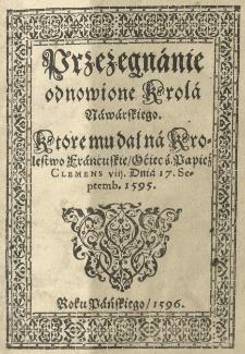 Przeżegnanie odnowione Krola Nawarskiego [Henryka IV] Ktore mu dał na Krolestwo francuskie Ociec ś. Papież Clemens VIII, dnia 17 septemb[ris] 1595