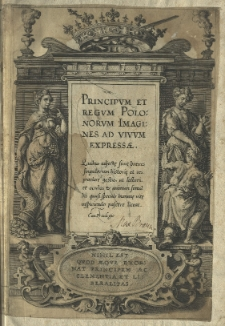 Principum et regum Polonorum Imagines ad vivum expressae. Quibus adjectę sunt breves singulorum historię et res praeclare gestae