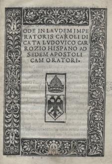 Ode in laudem imperatoris Caroli [V] dicata Ludovico Carrozio Hispano ad Sedem Apostolicam Oratiori