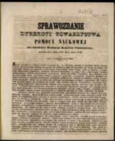 Sprawozdanie Dyrekcyi Towarzystwa Pomocy Naukowej dla Młodzieży Wielkiego Księstwa Poznańskiego za czas od ś. Jana 1847. do ś. Jana 1849.