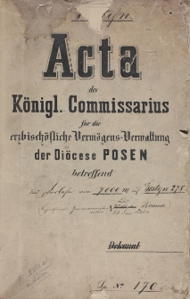Acta des Königl. Commissarius für die erzbischöfliche Vermögens-Verwaltung der Diöcese Pozen betreffend