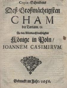 Copia-Schreibens dess Grossmächtigsten Chamder Tartarn, An den Allerdurchleuchtigsten Könige in Poln-, Joannem Casimirum