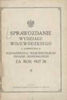 Sprawozdanie Wydziału Krajowego z Administracji Poznańskiego Krajowego Związku Komunalnego za Rok 1927/28 Cz.1 Główna Administracja