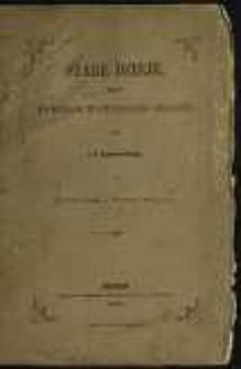 Stare dzieje: komedja w czterech aktach, na teatrze wołyńskim w Żytomierzu 1. Stycznia 1859