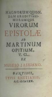 Magnorum quondam eruditissimorumque virorum epistolae ad Martinum Opitium V. Cl. ex Museio Jaskiano