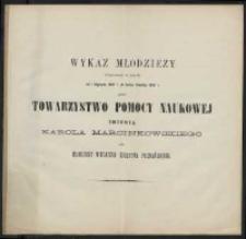 Wykaz młodzieży wspieranéj w latach od 1 Stycznia 1886 roku do końca Grudnia 1890 roku przez Towarzystwo Pomocy Naukowéj imienia Karola Marcinkowskiego dla młodzieży Wielkiego Księstwa Poznańskiego.