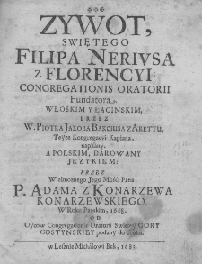 Żywot śwętego Filipa Neriusa z Florencyi: Congregationis Oratorii Fundatora